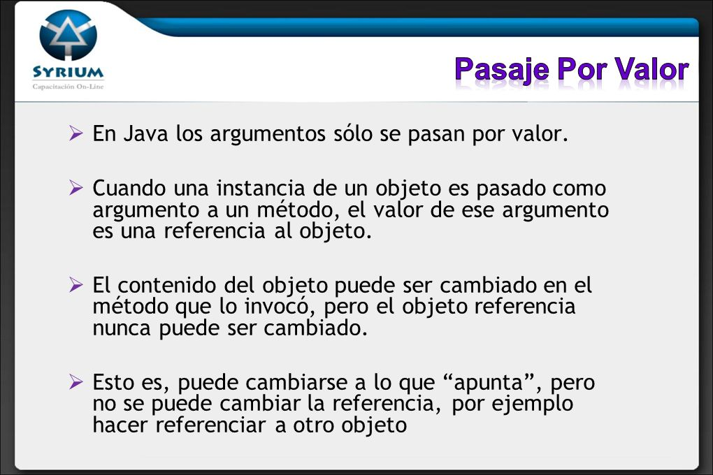 Pasaje Por Valor En Java los argumentos sólo se pasan por valor.