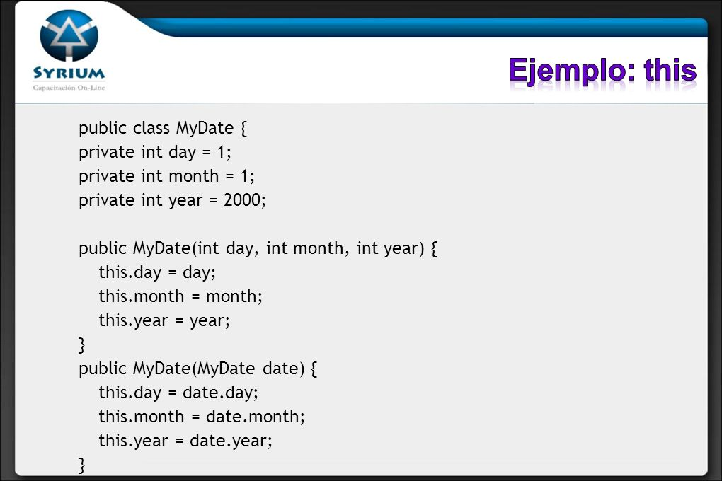 Ejemplo: this public class MyDate { private int day = 1;