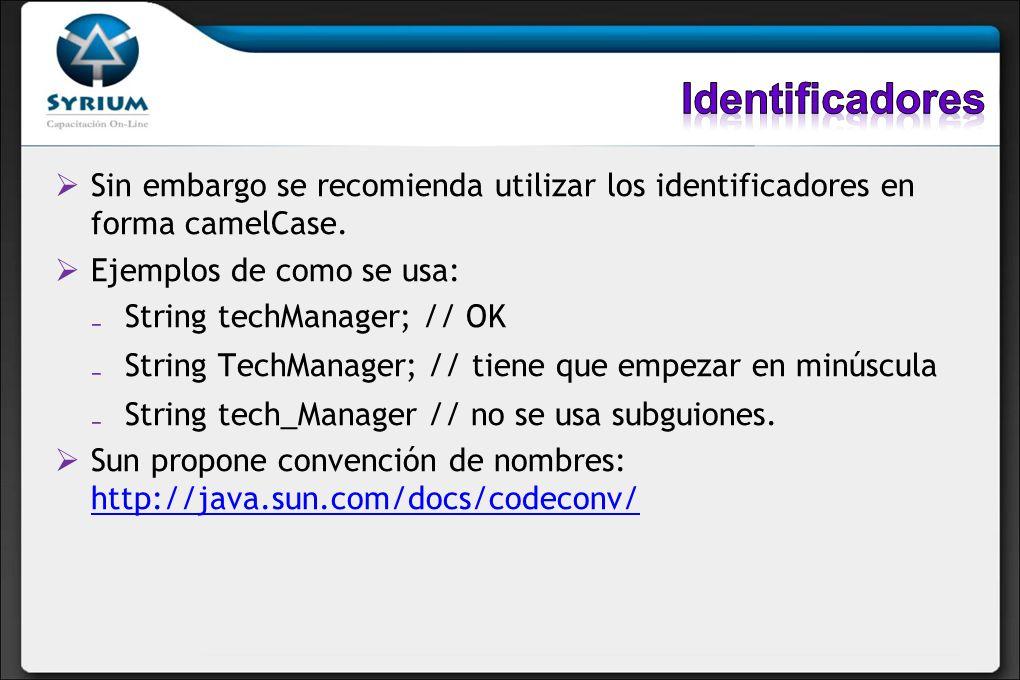 Identificadores Sin embargo se recomienda utilizar los identificadores en forma camelCase. Ejemplos de como se usa: