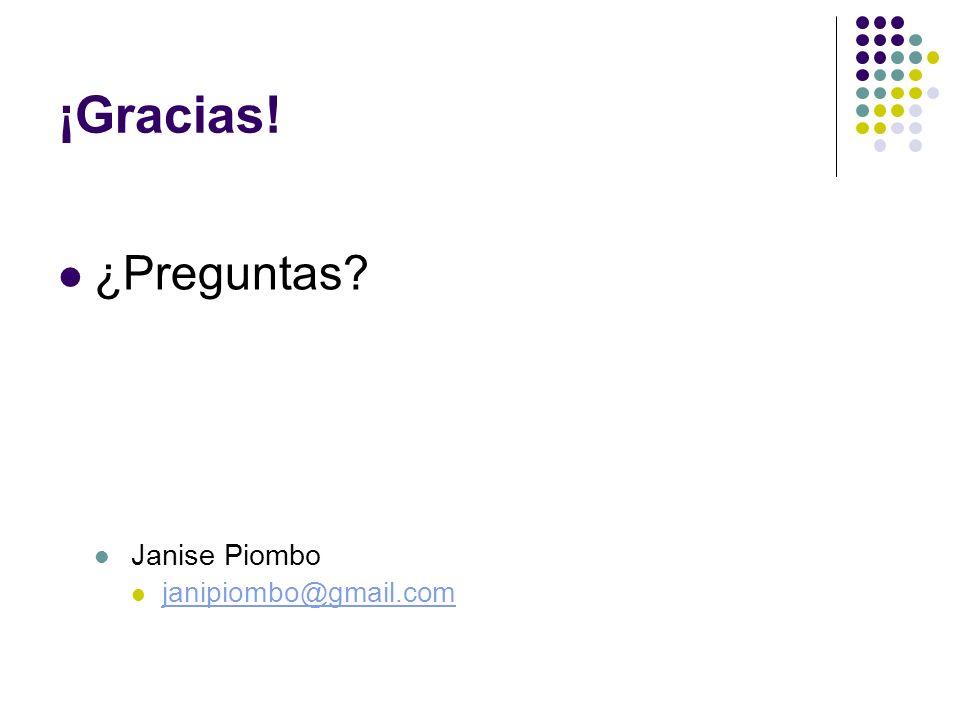 ¡Gracias! ¿Preguntas Janise Piombo janipiombo@gmail.com