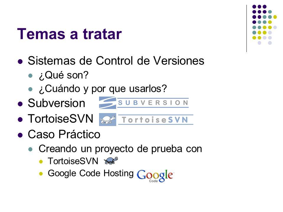 Temas a tratar Sistemas de Control de Versiones Subversion TortoiseSVN