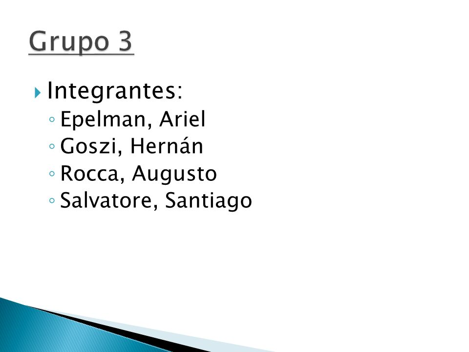 Grupo 3 Integrantes: Epelman, Ariel Goszi, Hernán Rocca, Augusto
