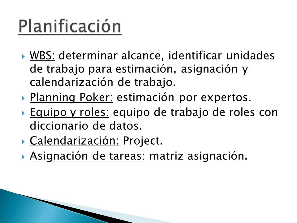 PlanificaciónWBS: determinar alcance, identificar unidades de trabajo para estimación, asignación y calendarización de trabajo.