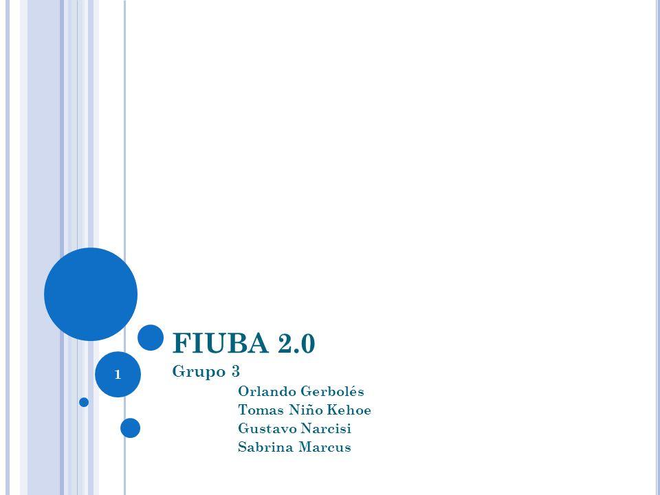 FIUBA 2.0 Grupo 3 Orlando Gerbolés Tomas Niño Kehoe Gustavo Narcisi