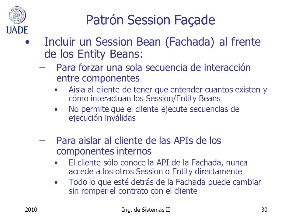Patrón Session Façade Incluir un Session Bean (Fachada) al frente de los Entity Beans:
