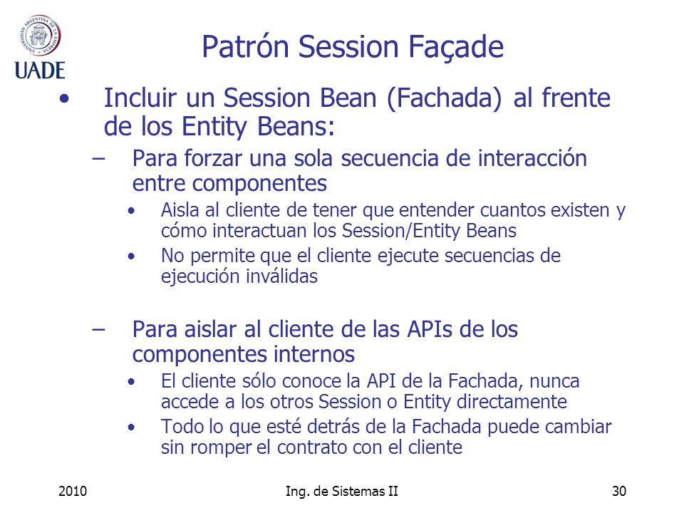 Patrón Session FaçadeIncluir un Session Bean (Fachada) al frente de los Entity Beans:
