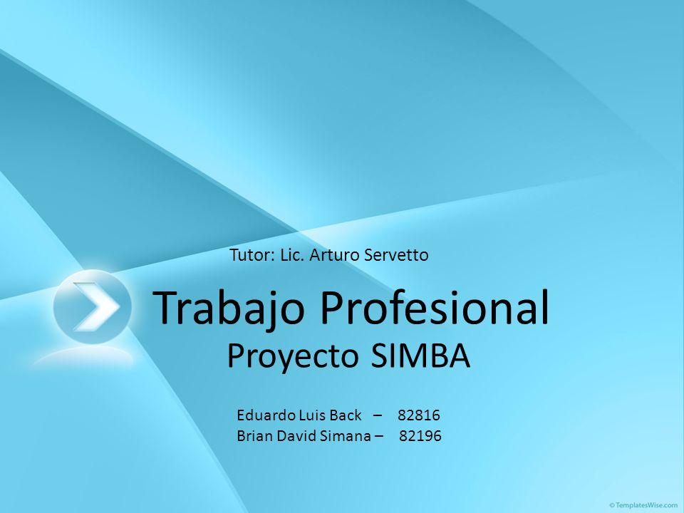 Trabajo Profesional Proyecto SIMBA Tutor: Lic. Arturo Servetto