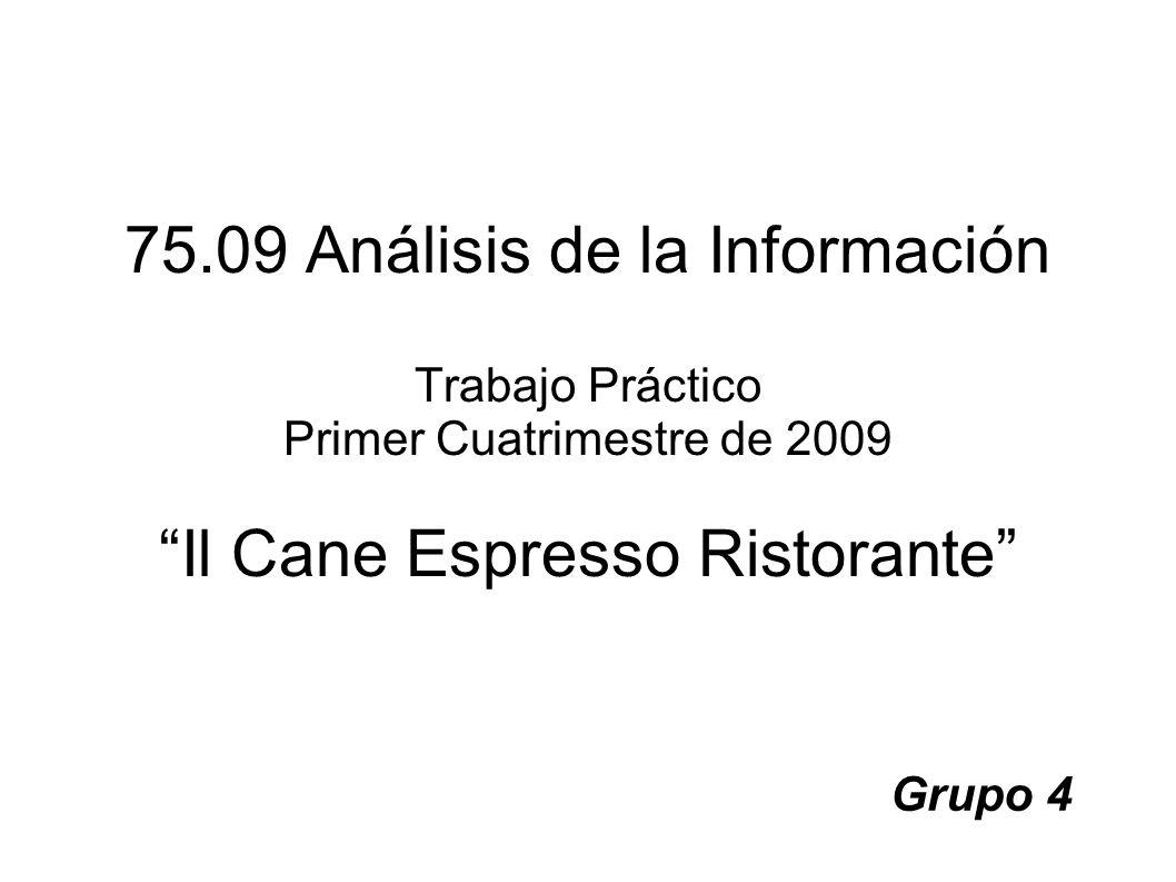 75.09 Análisis de la Información Trabajo Práctico Primer Cuatrimestre de 2009 Il Cane Espresso Ristorante
