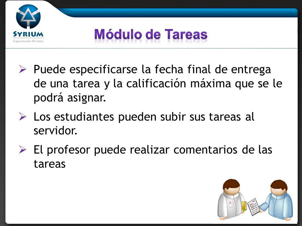 Módulo de Tareas Puede especificarse la fecha final de entrega de una tarea y la calificación máxima que se le podrá asignar.