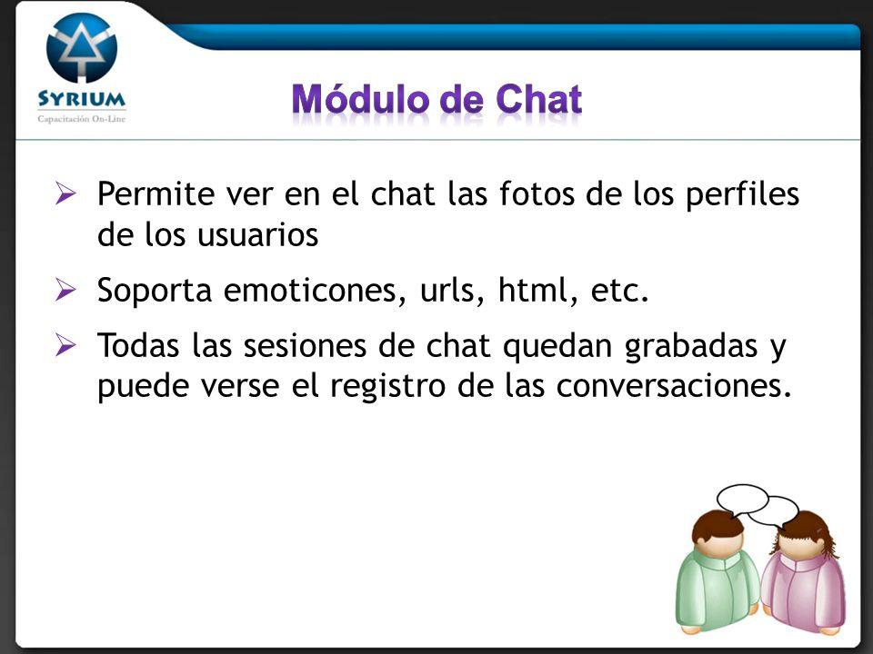 Módulo de Chat Permite ver en el chat las fotos de los perfiles de los usuarios. Soporta emoticones, urls, html, etc.