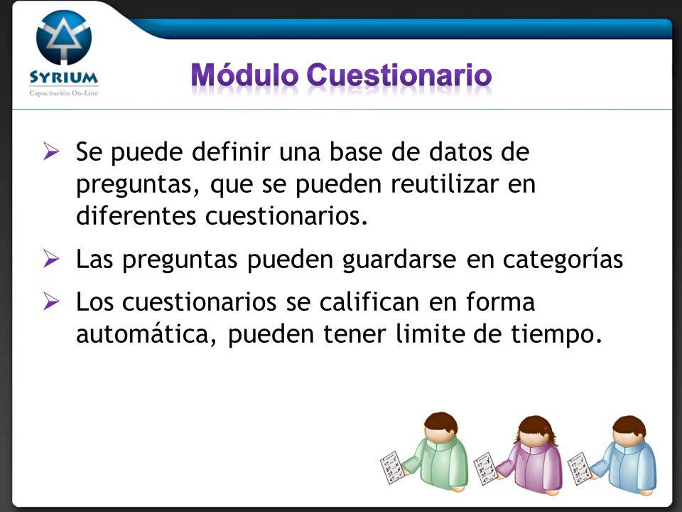 Módulo Cuestionario Se puede definir una base de datos de preguntas, que se pueden reutilizar en diferentes cuestionarios.