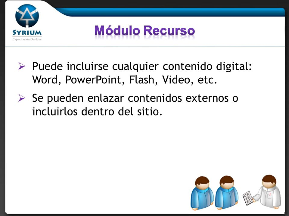 Módulo RecursoPuede incluirse cualquier contenido digital: Word, PowerPoint, Flash, Video, etc.
