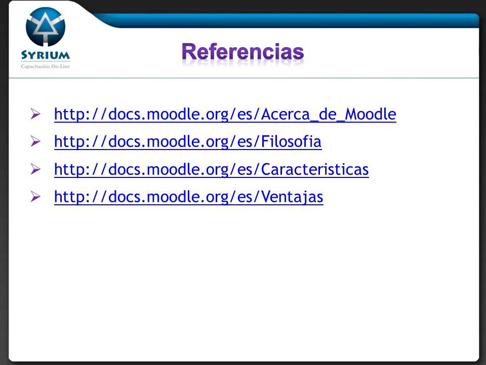 Referencias http://docs.moodle.org/es/Acerca_de_Moodle