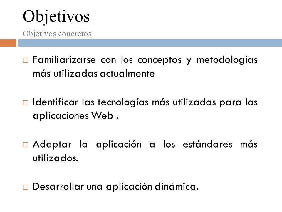 Objetivos Objetivos concretos. Familiarizarse con los conceptos y metodologías más utilizadas actualmente.