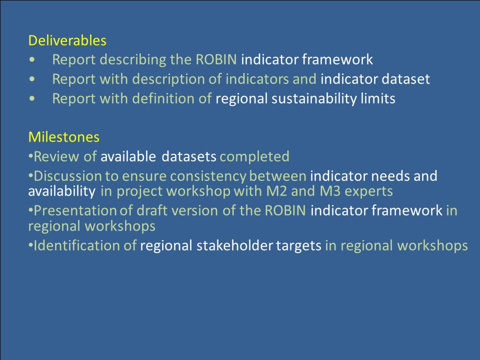 Deliverables • Report describing the ROBIN indicator framework. • Report with description of indicators and indicator dataset.