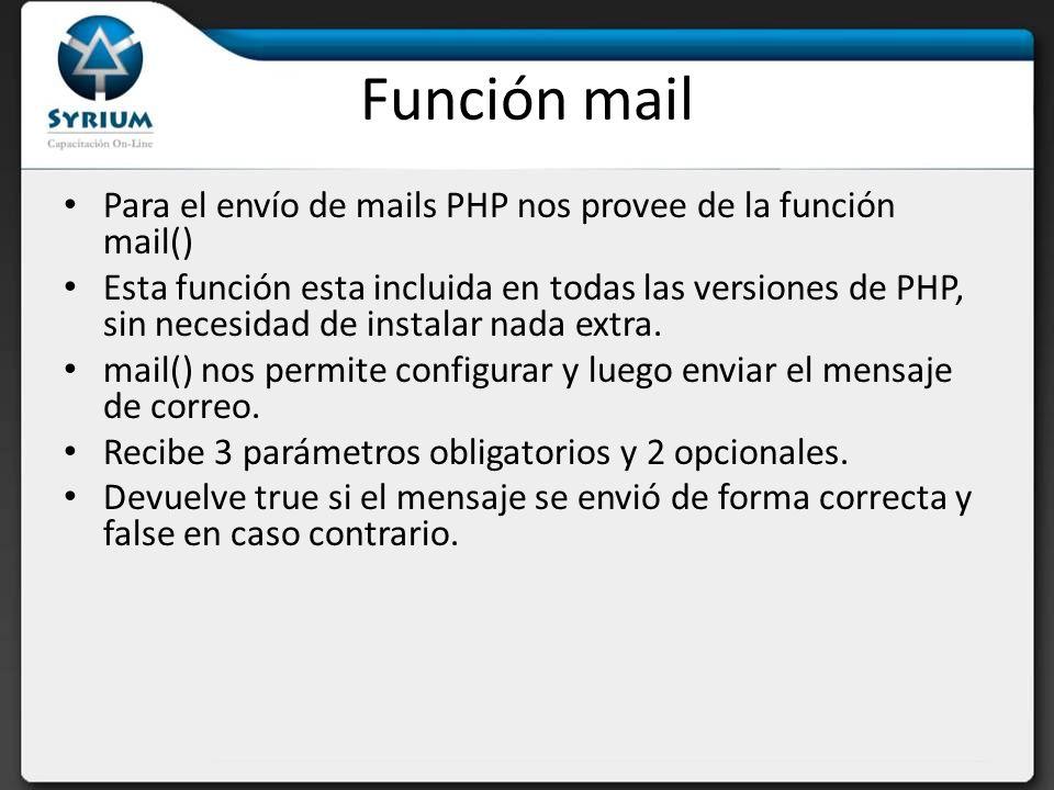 Función mail Para el envío de mails PHP nos provee de la función mail()