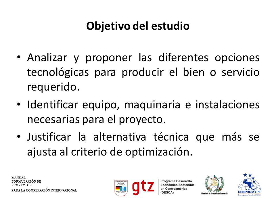 Objetivo del estudioAnalizar y proponer las diferentes opciones tecnológicas para producir el bien o servicio requerido.
