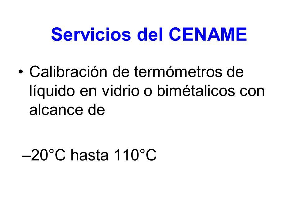 Servicios del CENAME Calibración de termómetros de líquido en vidrio o bimétalicos con alcance de.