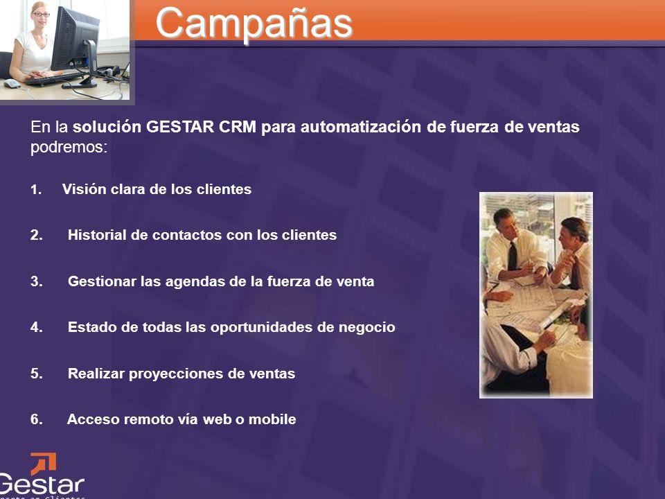 Campañas En la solución GESTAR CRM para automatización de fuerza de ventas podremos: 1. Visión clara de los clientes.