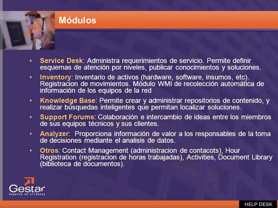 Módulos Service Desk: Administra requerimientos de servicio. Permite definir esquemas de atención por niveles, publicar conocimientos y soluciones.