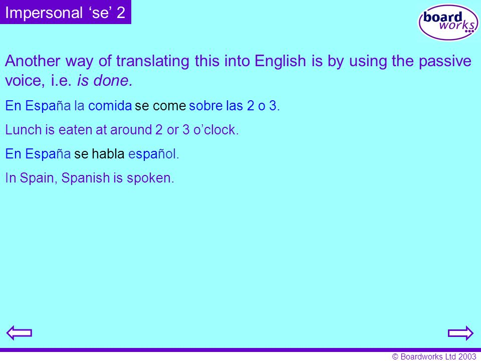Impersonal 'se' 2Another way of translating this into English is by using the passive voice, i.e. is done.
