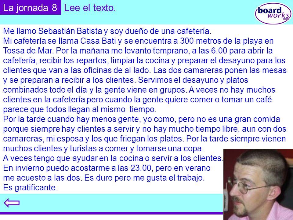 La jornada 8 Lee el texto. Me llamo Sebastián Batista y soy dueño de una cafetería.