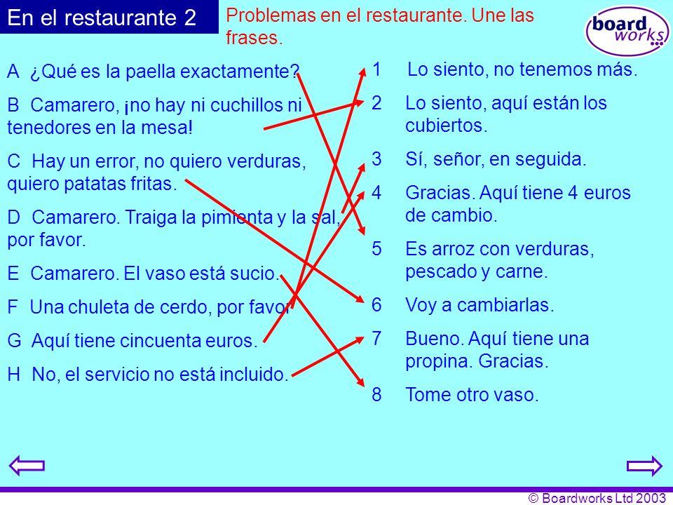 En el restaurante 2 Problemas en el restaurante. Une las frases.