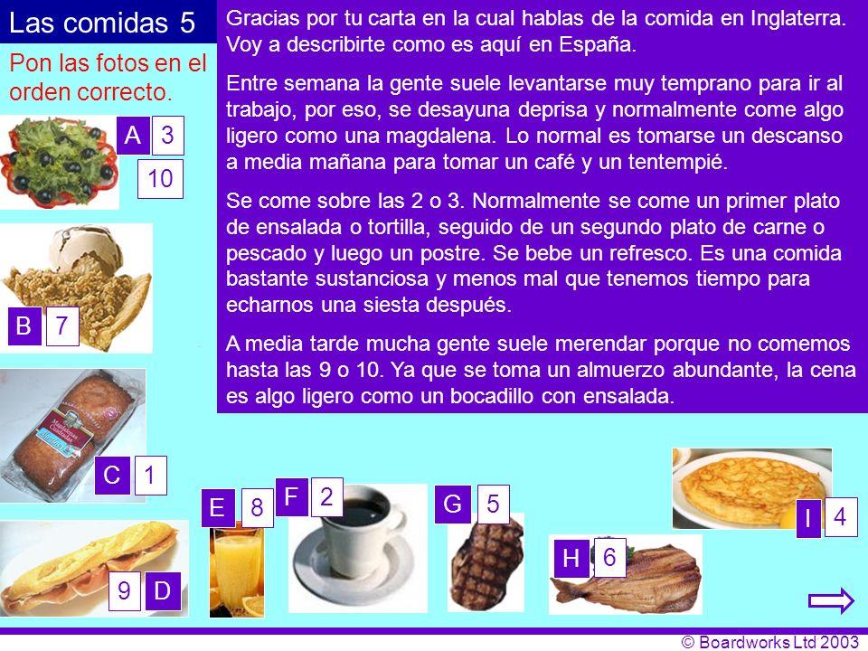 Las comidas 5 Pon las fotos en el orden correcto. A 3 10 B 7 C 1 F 2 E