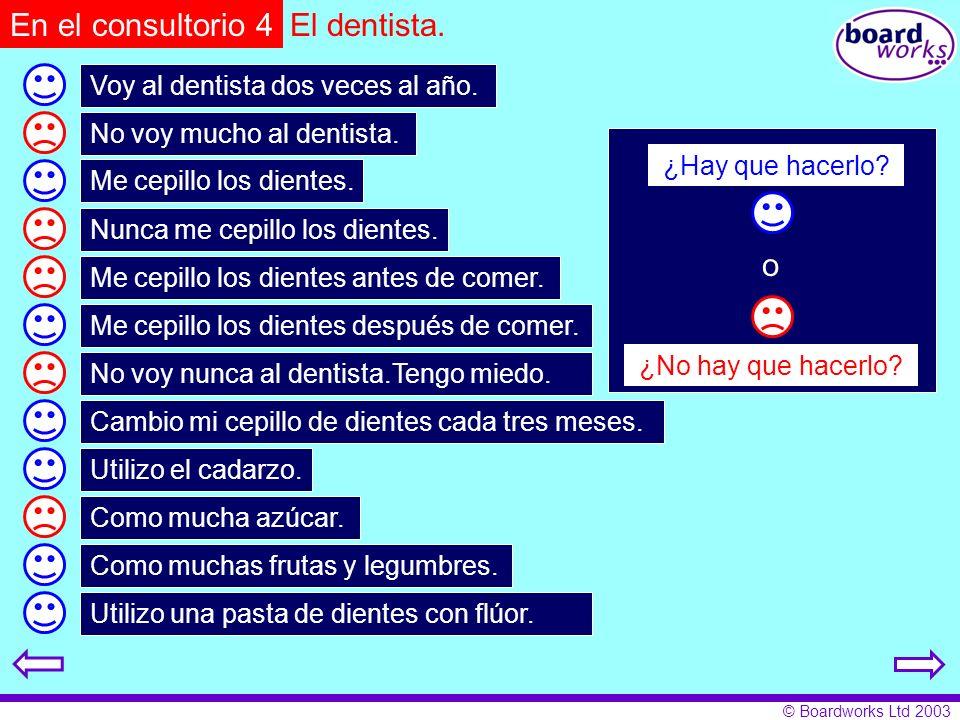 En el consultorio 4 El dentista. o Voy al dentista dos veces al año.