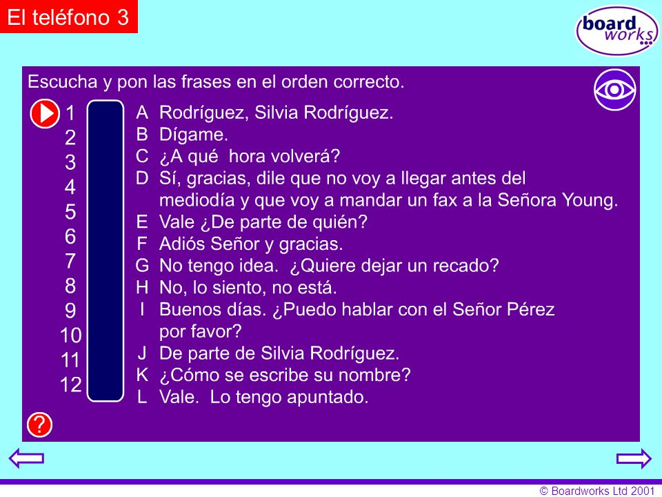 El teléfono 3 Pupils listen to the phone conversation and note the order in which they hear the phrases. Click on the eye to reveal and hide answers.