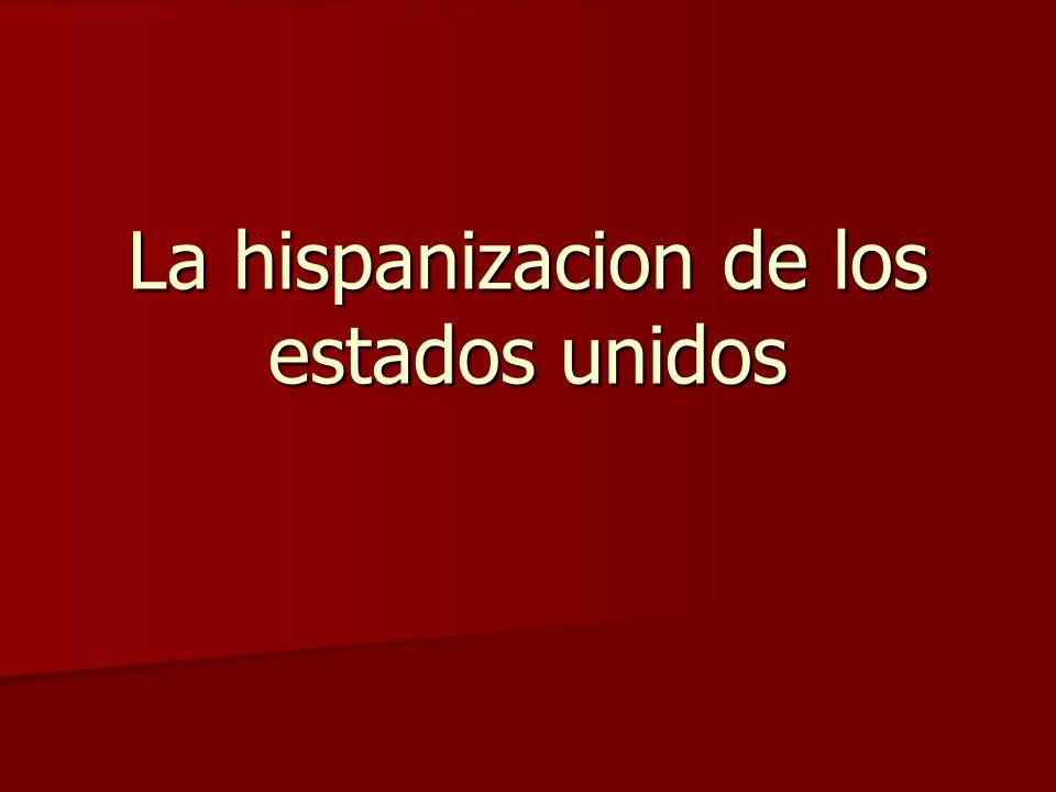 La hispanizacion de los estados unidos