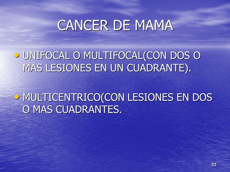 CANCER DE MAMA UNIFOCAL O MULTIFOCAL(CON DOS O MAS LESIONES EN UN CUADRANTE).