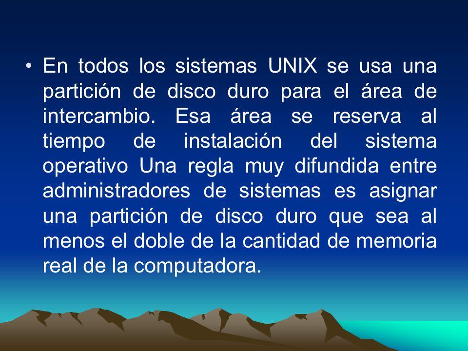 En todos los sistemas UNIX se usa una partición de disco duro para el área de intercambio.