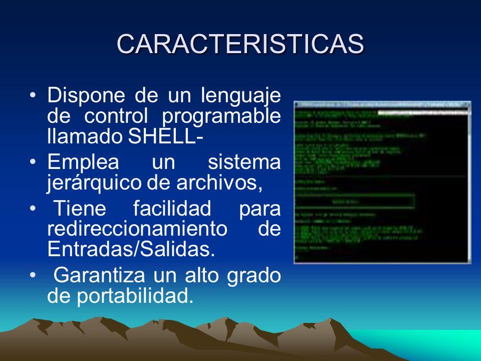 CARACTERISTICAS Dispone de un lenguaje de control programable llamado SHELL- Emplea un sistema jerárquico de archivos,