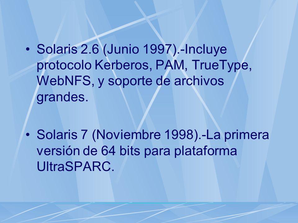 Solaris 2.6 (Junio 1997).-Incluye protocolo Kerberos, PAM, TrueType, WebNFS, y soporte de archivos grandes.
