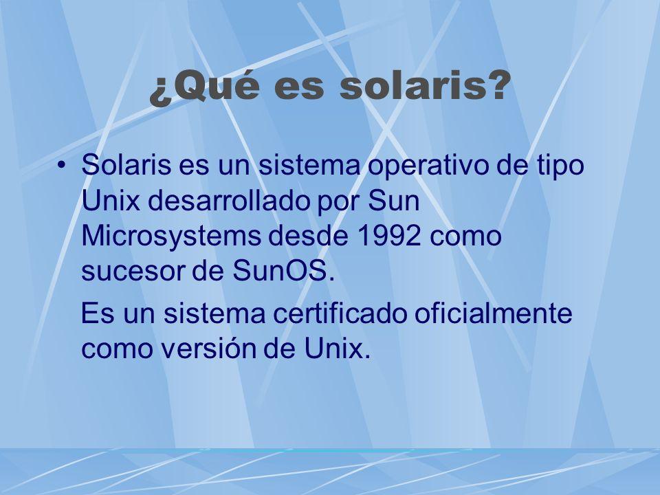 ¿Qué es solaris Solaris es un sistema operativo de tipo Unix desarrollado por Sun Microsystems desde 1992 como sucesor de SunOS.