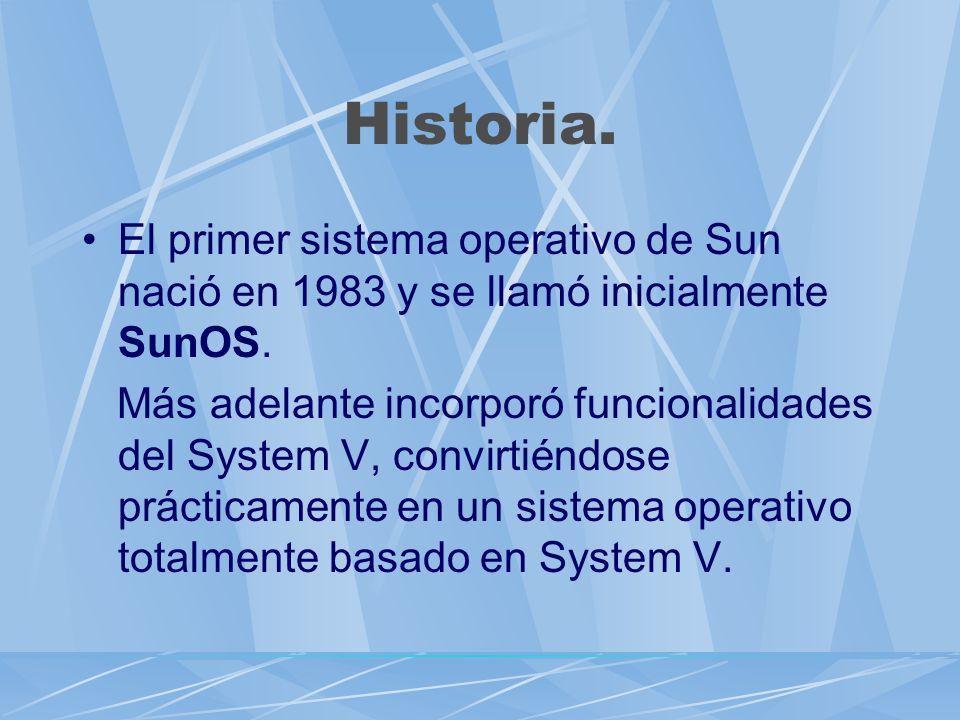 Historia. El primer sistema operativo de Sun nació en 1983 y se llamó inicialmente SunOS.