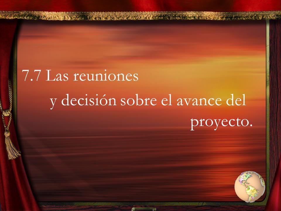 7.7 Las reuniones y decisión sobre el avance del proyecto.
