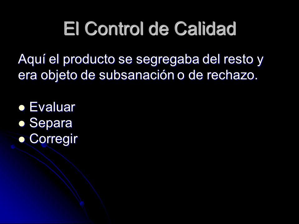 El Control de Calidad Aquí el producto se segregaba del resto y