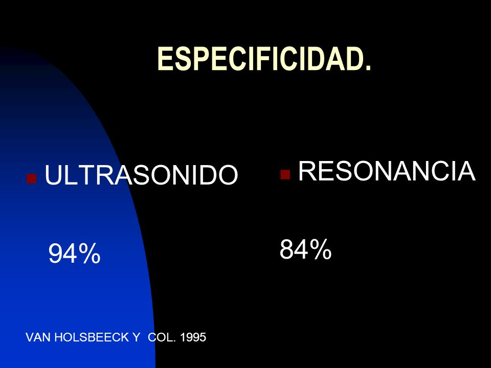 ESPECIFICIDAD. RESONANCIA ULTRASONIDO 84% 94%