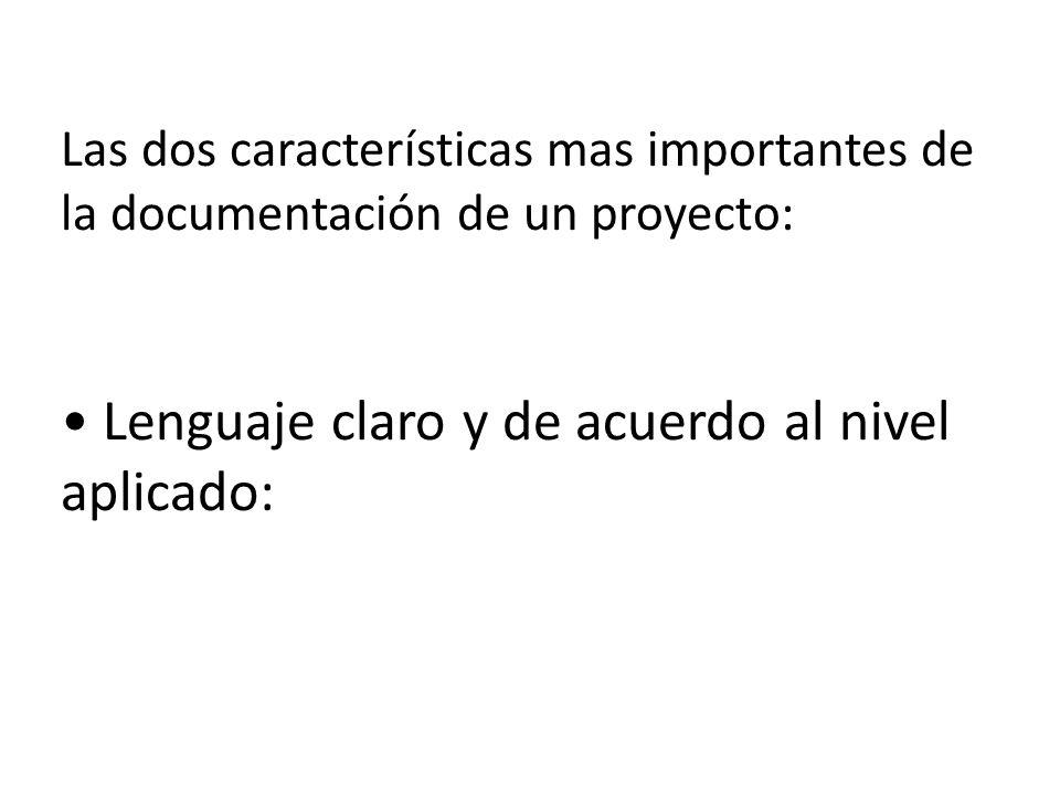 Las dos características mas importantes de la documentación de un proyecto: • Lenguaje claro y de acuerdo al nivel aplicado: