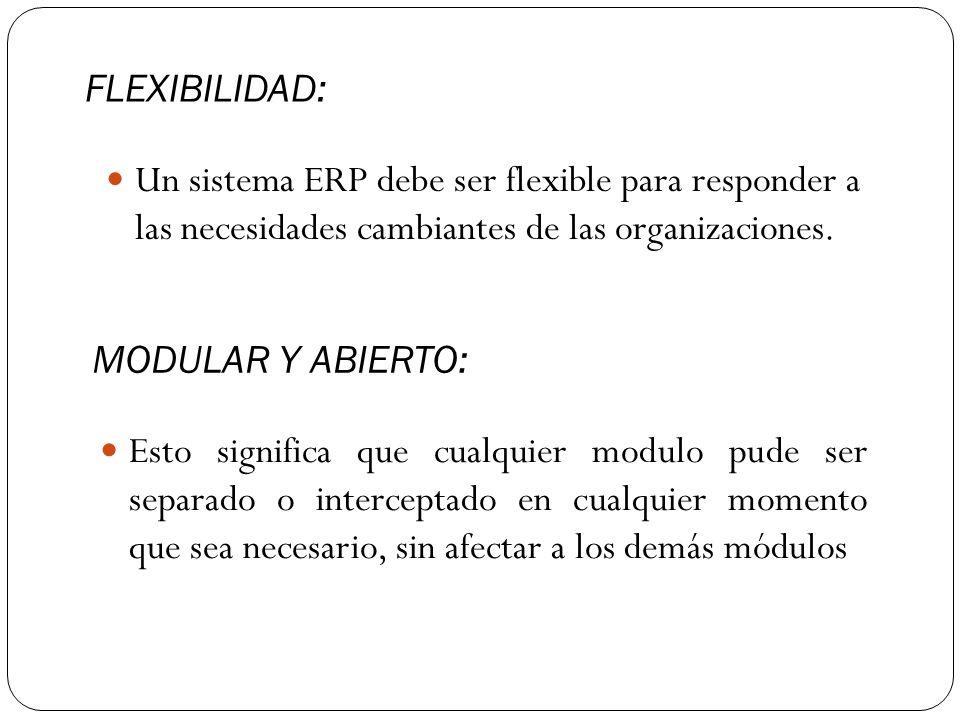 FLEXIBILIDAD: Un sistema ERP debe ser flexible para responder a las necesidades cambiantes de las organizaciones.