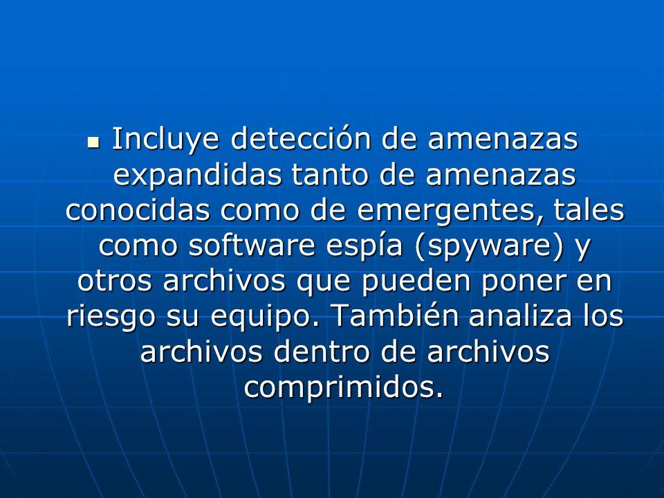 Incluye detección de amenazas expandidas tanto de amenazas conocidas como de emergentes, tales como software espía (spyware) y otros archivos que pueden poner en riesgo su equipo.