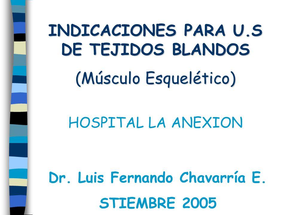 INDICACIONES PARA U.S DE TEJIDOS BLANDOS (Músculo Esquelético)