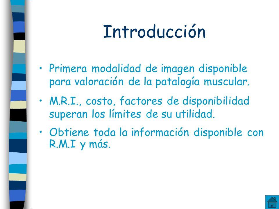 Introducción Primera modalidad de imagen disponible para valoración de la patalogía muscular.
