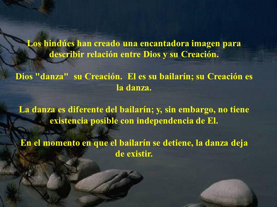 Dios danza su Creación. El es su bailarín; su Creación es la danza.