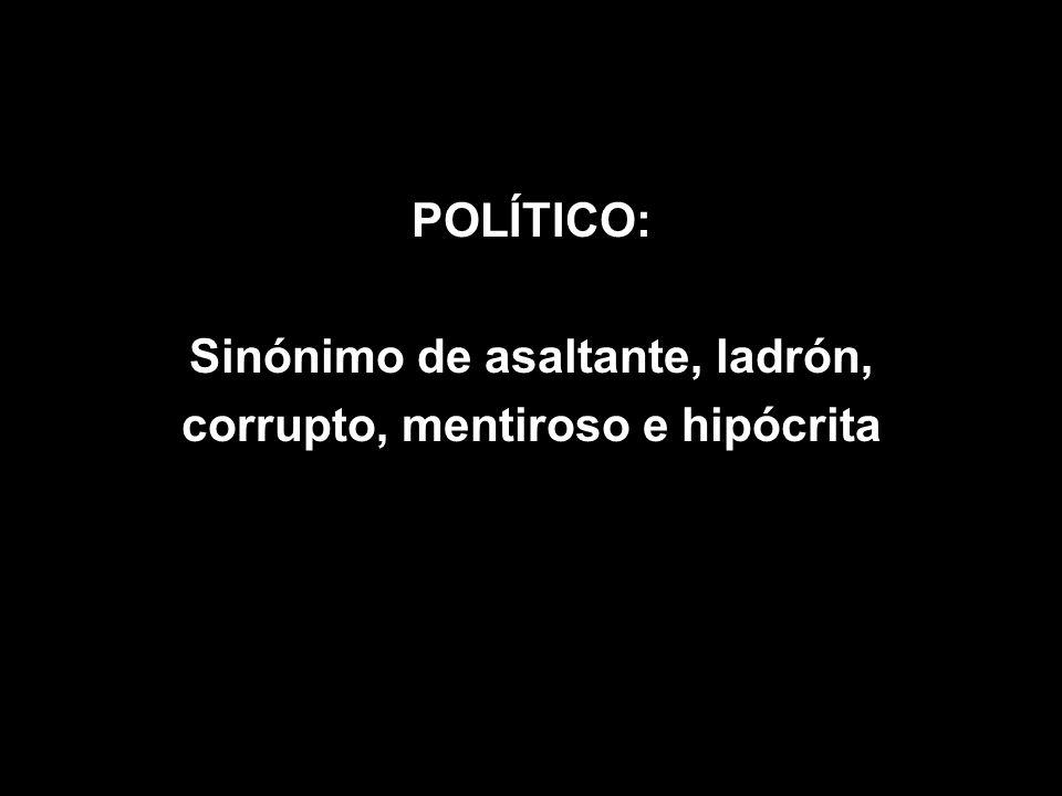 Sinónimo de asaltante, ladrón, corrupto, mentiroso e hipócrita