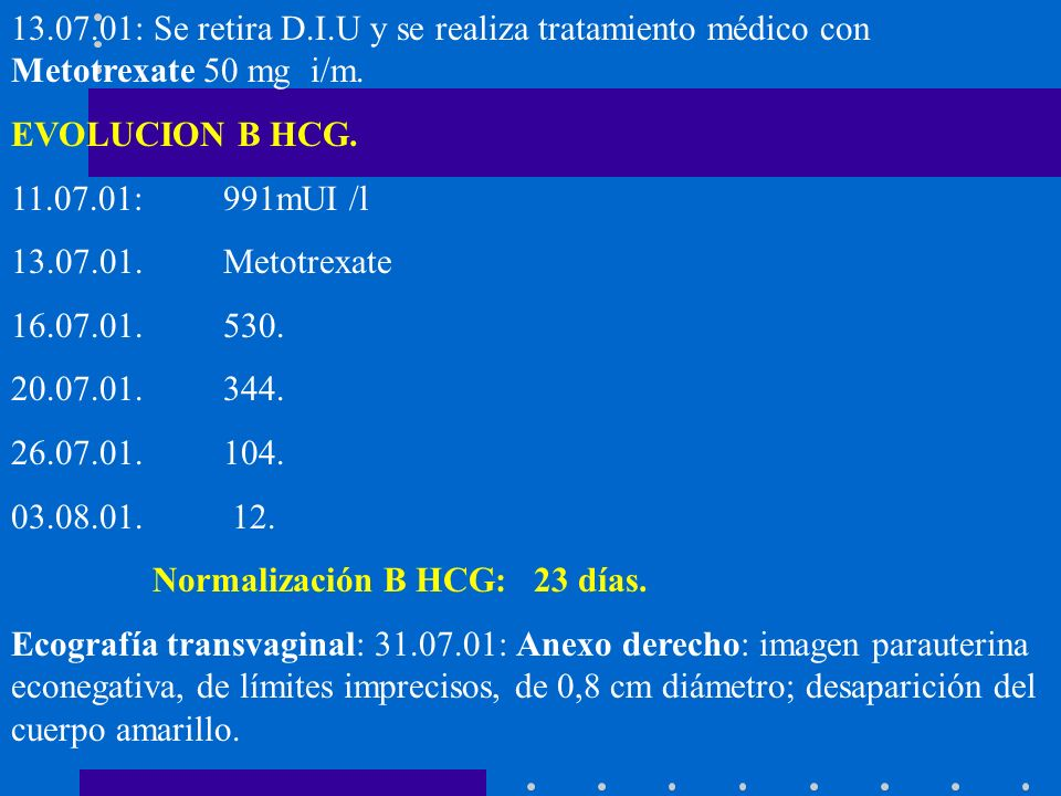 13.07.01: Se retira D.I.U y se realiza tratamiento médico con Metotrexate 50 mg i/m.
