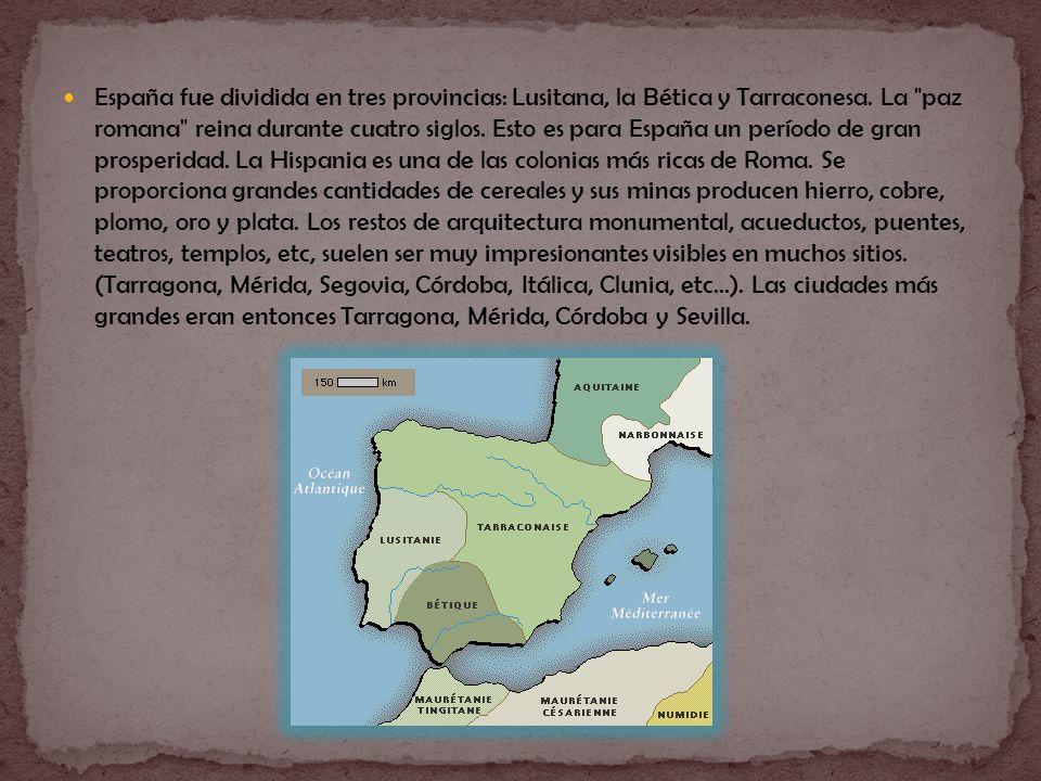 España fue dividida en tres provincias: Lusitana, la Bética y Tarraconesa.