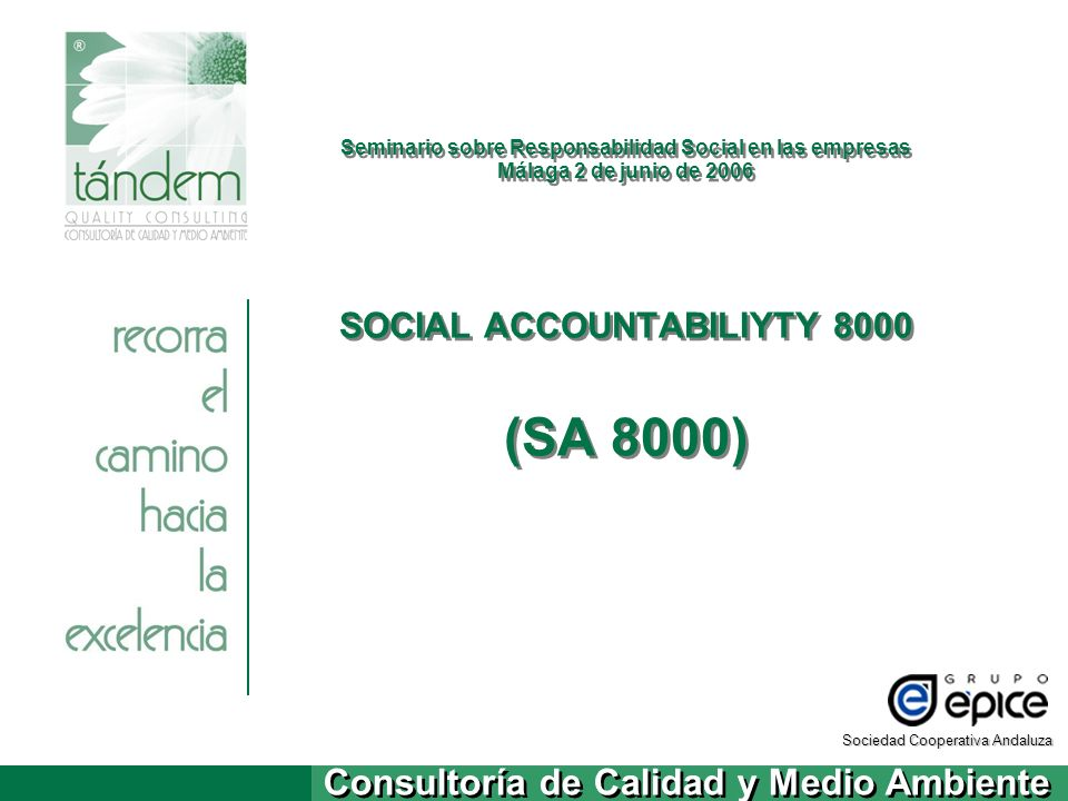 Seminario sobre Responsabilidad Social en las empresas Málaga 2 de junio de 2006 SOCIAL ACCOUNTABILIYTY 8000 (SA 8000)